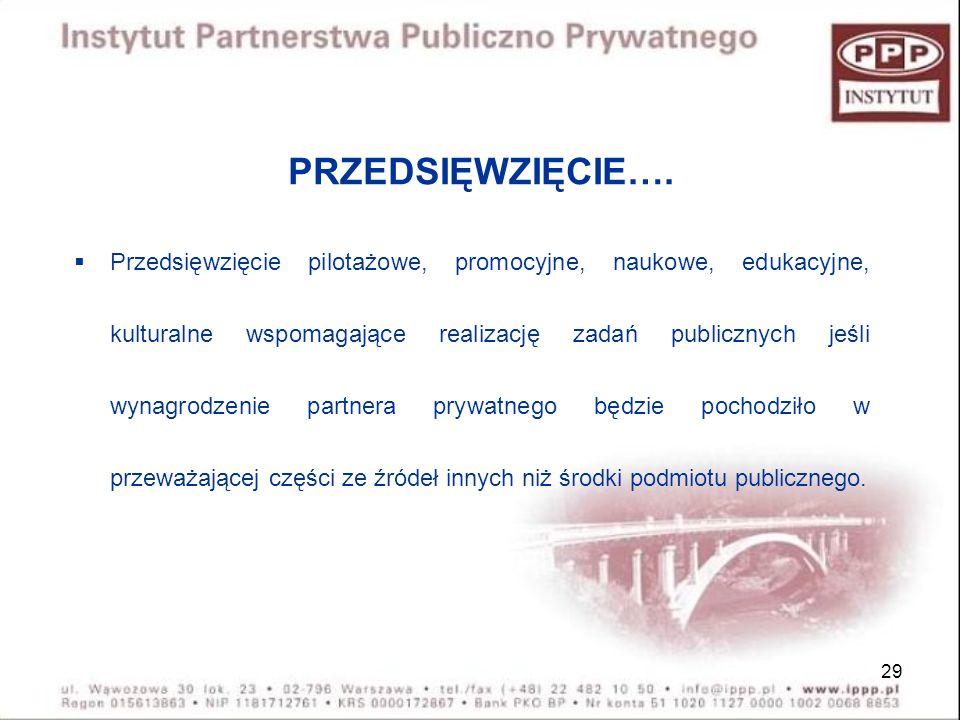 29 PRZEDSIĘWZIĘCIE…. Przedsięwzięcie pilotażowe, promocyjne, naukowe, edukacyjne, kulturalne wspomagające realizację zadań publicznych jeśli wynagrodz