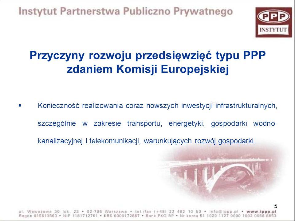5 Przyczyny rozwoju przedsięwzięć typu PPP zdaniem Komisji Europejskiej Konieczność realizowania coraz nowszych inwestycji infrastrukturalnych, szczeg