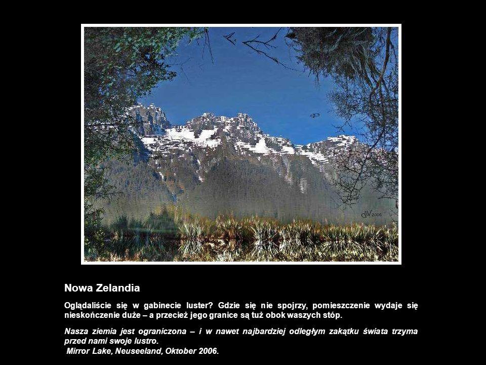Nowa Zelandia Oglądaliście się w gabinecie luster? Gdzie się nie spojrzy, pomieszczenie wydaje się nieskończenie duże – a przecież jego granice są tuż