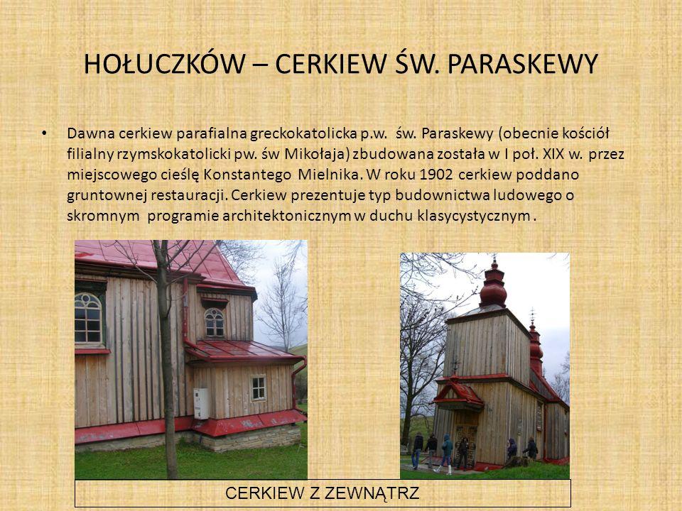 HOŁUCZKÓW – CERKIEW ŚW.PARASKEWY Dawna cerkiew parafialna greckokatolicka p.w.