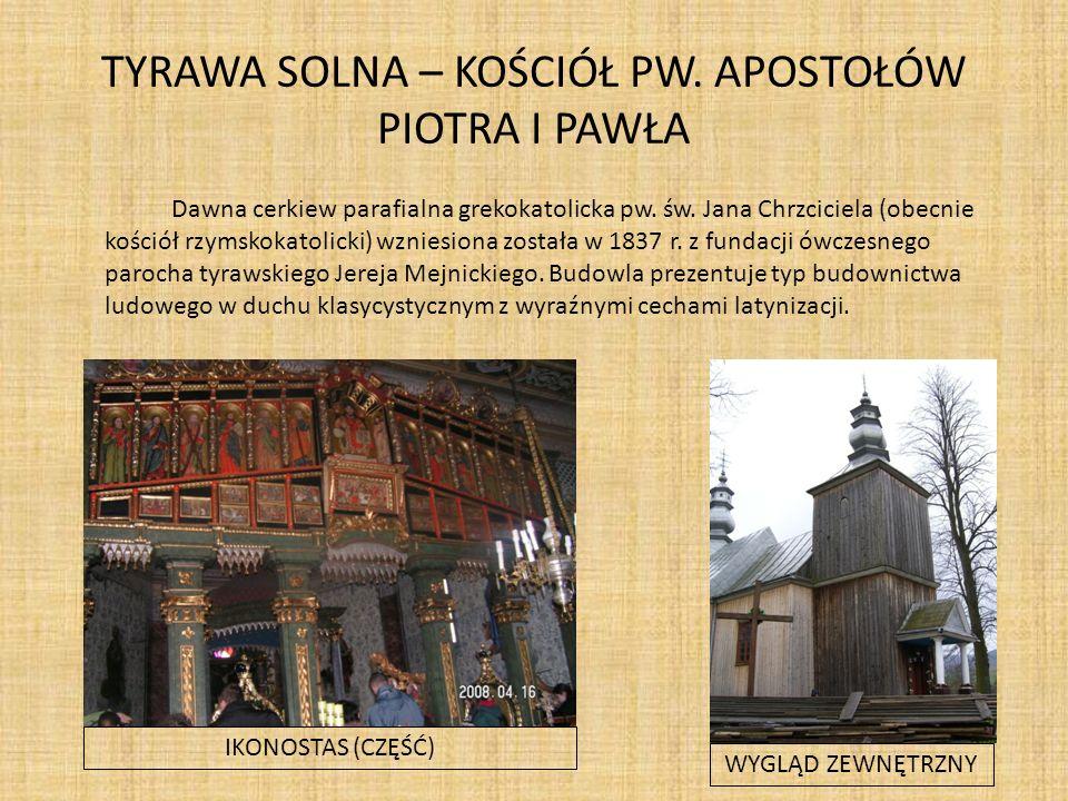 TYRAWA SOLNA – KOŚCIÓŁ PW.APOSTOŁÓW PIOTRA I PAWŁA Dawna cerkiew parafialna grekokatolicka pw.
