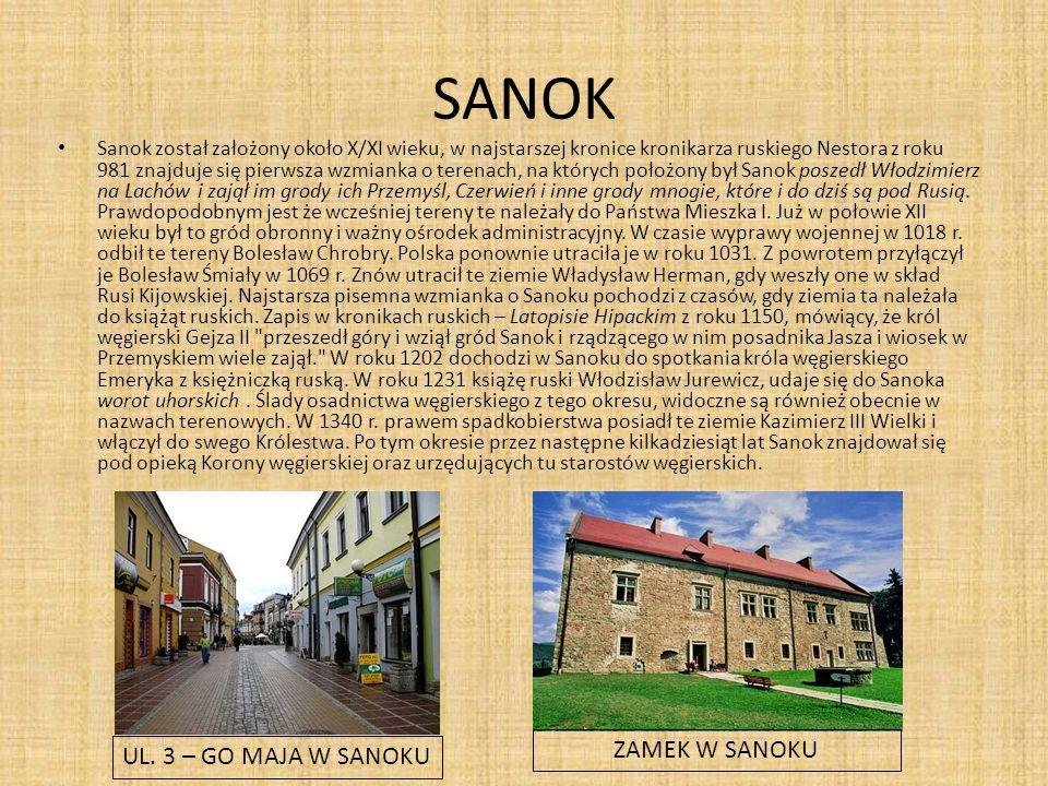 SANOK Sanok został założony około X/XI wieku, w najstarszej kronice kronikarza ruskiego Nestora z roku 981 znajduje się pierwsza wzmianka o terenach, na których położony był Sanok poszedł Włodzimierz na Lachów i zajął im grody ich Przemyśl, Czerwień i inne grody mnogie, które i do dziś są pod Rusią.