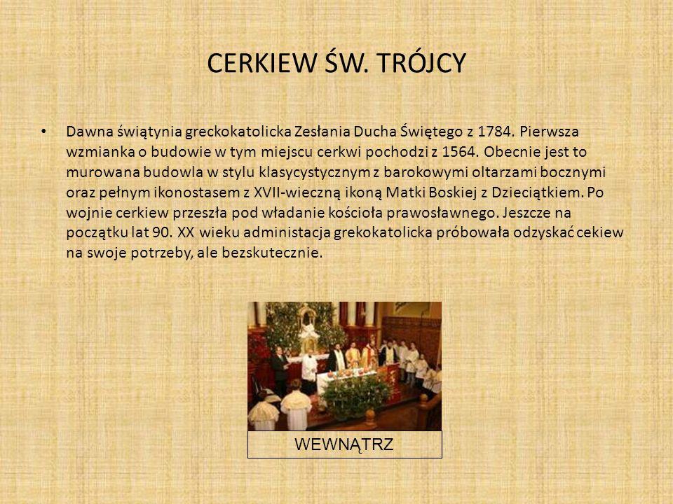 CERKIEW ŚW.TRÓJCY Dawna świątynia greckokatolicka Zesłania Ducha Świętego z 1784.