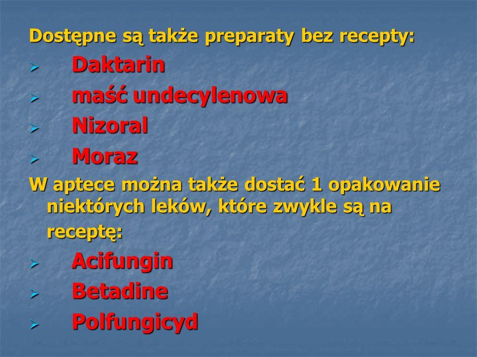 Dostępne są także preparaty bez recepty: Daktarin Daktarin maść undecylenowa maść undecylenowa Nizoral Nizoral Moraz Moraz W aptece można także dostać