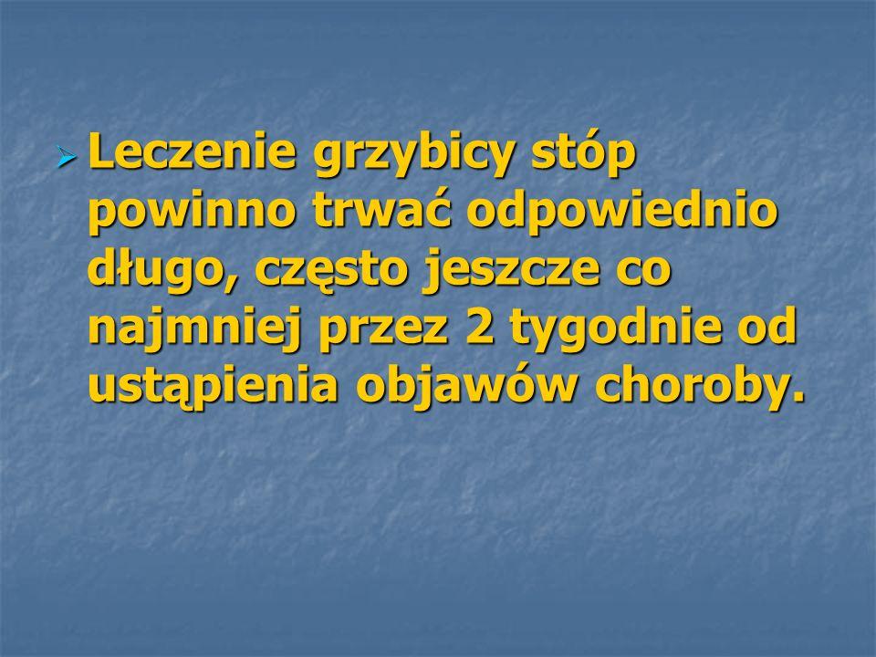 Leczenie grzybicy stóp powinno trwać odpowiednio długo, często jeszcze co najmniej przez 2 tygodnie od ustąpienia objawów choroby. Leczenie grzybicy s