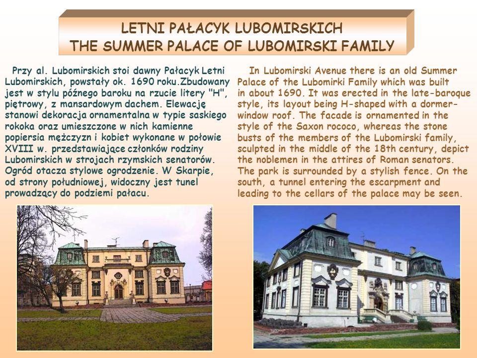 Przy al. Lubomirskich stoi dawny Pałacyk Letni Lubomirskich, powstały ok. 1690 roku.Zbudowany jest w stylu późnego baroku na rzucie litery