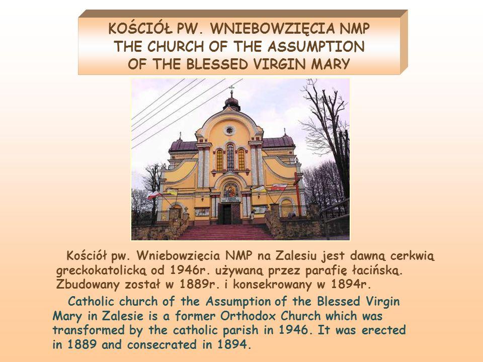 Kościół pw. Wniebowzięcia NMP na Zalesiu jest dawną cerkwią greckokatolicką od 1946r. używaną przez parafię łacińską. Zbudowany został w 1889r. i kons