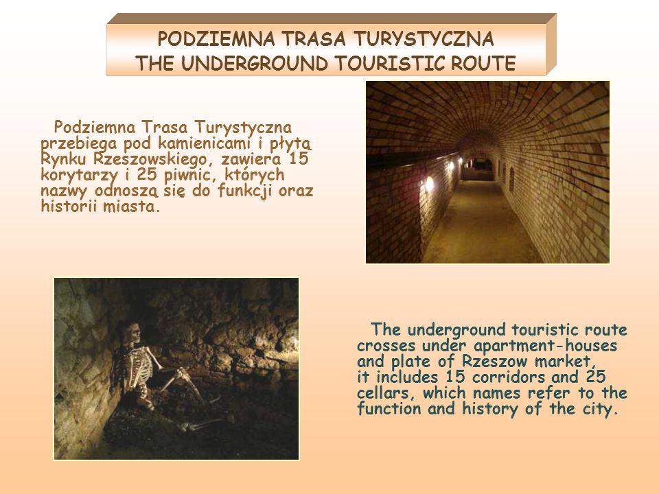 PODZIEMNA TRASA TURYSTYCZNA THE UNDERGROUND TOURISTIC ROUTE Podziemna Trasa Turystyczna przebiega pod kamienicami i płytą Rynku Rzeszowskiego, zawiera