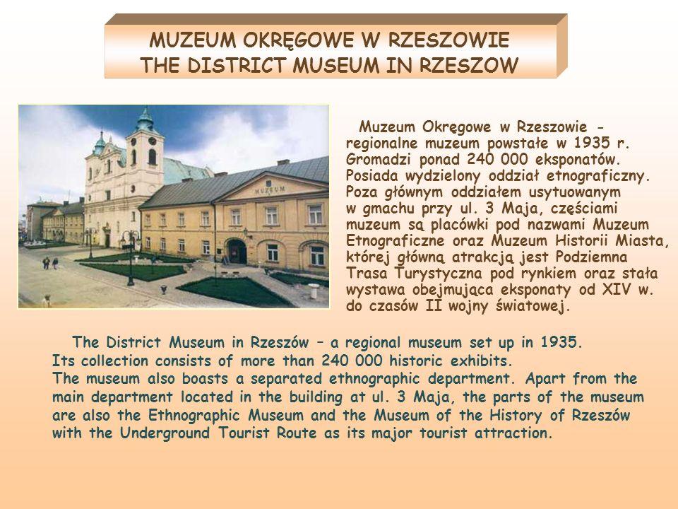 Muzeum Okręgowe w Rzeszowie - regionalne muzeum powstałe w 1935 r. Gromadzi ponad 240 000 eksponatów. Posiada wydzielony oddział etnograficzny. Poza g