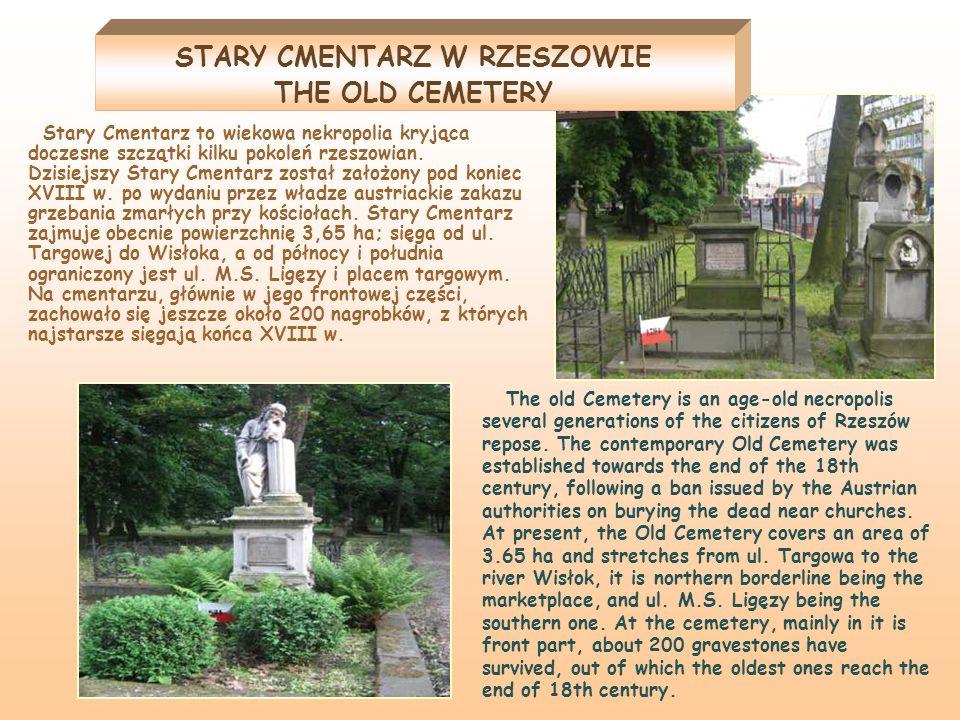 STARY CMENTARZ W RZESZOWIE THE OLD CEMETERY Stary Cmentarz to wiekowa nekropolia kryjąca doczesne szczątki kilku pokoleń rzeszowian. Dzisiejszy Stary