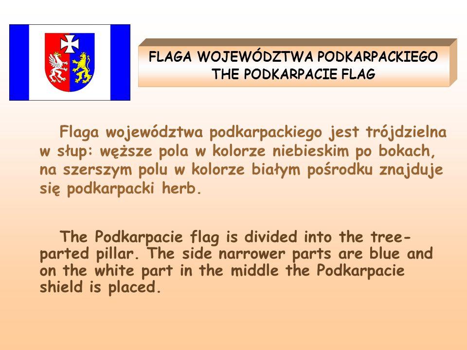 FLAGA WOJEWÓDZTWA PODKARPACKIEGO THE PODKARPACIE FLAG Flaga województwa podkarpackiego jest trójdzielna w słup: węższe pola w kolorze niebieskim po bo