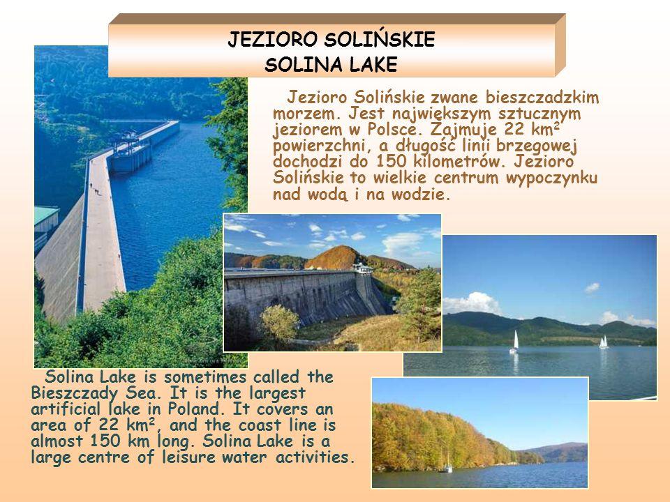 JEZIORO SOLIŃSKIE SOLINA LAKE Jezioro Solińskie zwane bieszczadzkim morzem. Jest największym sztucznym jeziorem w Polsce. Zajmuje 22 km 2 powierzchni,