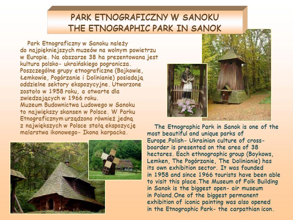 Park Etnograficzny w Sanoku należy do najpiękniejszych muzeów na wolnym powietrzu w Europie. Na obszarze 38 ha prezentowana jest kultura polsko- ukrai