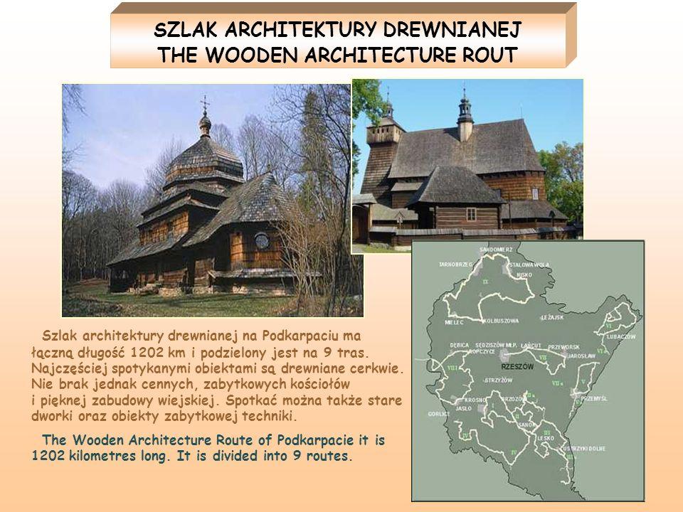 SZLAK ARCHITEKTURY DREWNIANEJ THE WOODEN ARCHITECTURE ROUT Szlak architektury drewnianej na Podkarpaciu ma łączną długość 1202 km i podzielony jest na