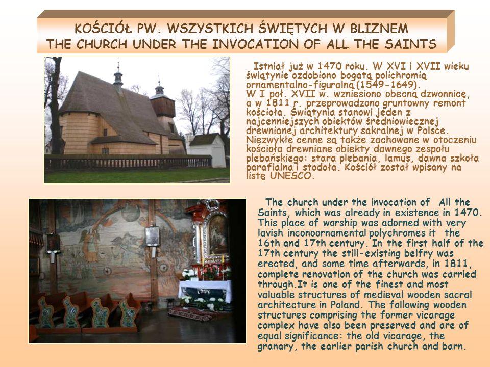 KOŚCIÓŁ PW. WSZYSTKICH ŚWIĘTYCH W BLIZNEM THE CHURCH UNDER THE INVOCATION OF ALL THE SAINTS Istniał już w 1470 roku. W XVI i XVII wieku świątynie ozdo