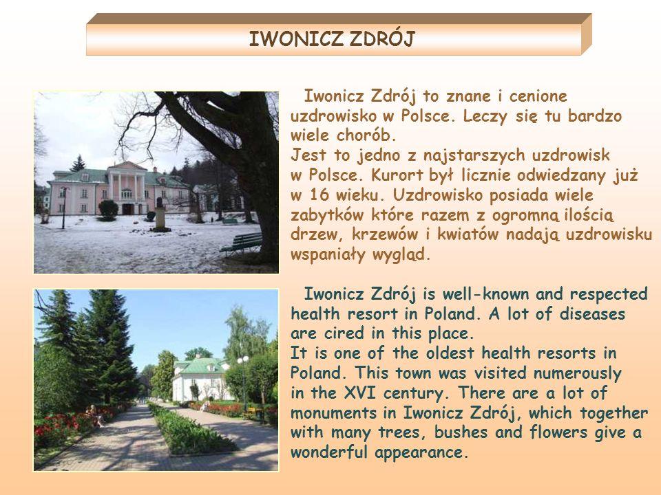 IWONICZ ZDRÓJ Iwonicz Zdrój to znane i cenione uzdrowisko w Polsce. Leczy się tu bardzo wiele chorób. Jest to jedno z najstarszych uzdrowisk w Polsce.
