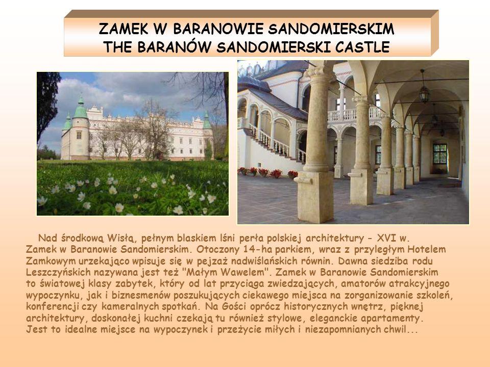 ZAMEK W BARANOWIE SANDOMIERSKIM THE BARANÓW SANDOMIERSKI CASTLE Nad środkową Wisłą, pełnym blaskiem lśni perła polskiej architektury - XVI w. Zamek w