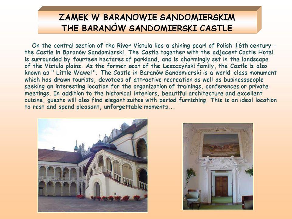 ZAMEK W BARANOWIE SANDOMIERSKIM THE BARANÓW SANDOMIERSKI CASTLE On the central section of the River Vistula lies a shining pearl of Polish 16th centur