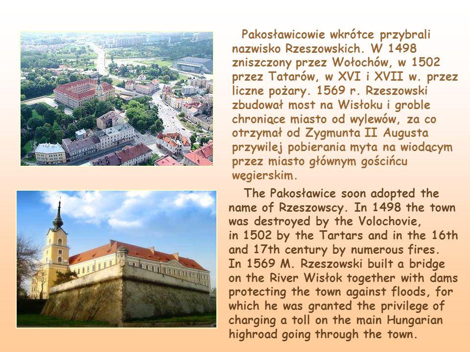 Pakosławicowie wkrótce przybrali nazwisko Rzeszowskich. W 1498 zniszczony przez Wołochów, w 1502 przez Tatarów, w XVI i XVII w. przez liczne pożary. 1