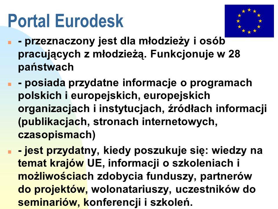 Portal Eurodesk n - przeznaczony jest dla młodzieży i osób pracujących z młodzieżą. Funkcjonuje w 28 państwach n - posiada przydatne informacje o prog