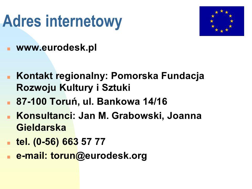 Adres internetowy n www.eurodesk.pl n Kontakt regionalny: Pomorska Fundacja Rozwoju Kultury i Sztuki n 87-100 Toruń, ul. Bankowa 14/16 n Konsultanci: