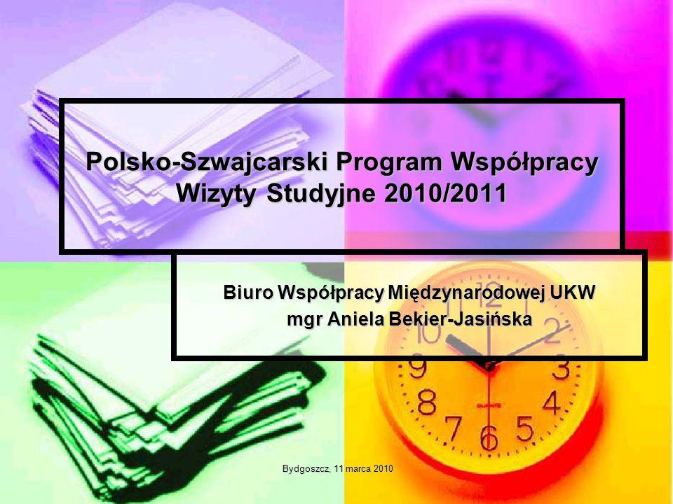 Bydgoszcz, 11 marca 2010 Bydgoszcz, 11 marca 2010 Polsko-Szwajcarski Program Współpracy Wizyty Studyjne 2010/2011 Biuro Współpracy Międzynarodowej UKW mgr Aniela Bekier-Jasińska