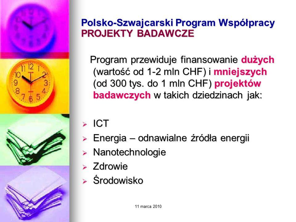 11 marca 2010 Polsko-Szwajcarski Program Współpracy PROJEKTY BADAWCZE Program przewiduje finansowanie dużych (wartość od 1-2 mln CHF) i mniejszych (od 300 tys.