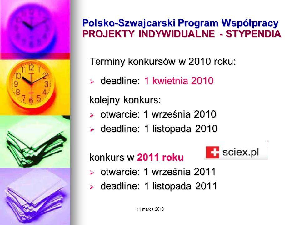 11 marca 2010 Polsko-Szwajcarski Program Współpracy PROJEKTY INDYWIDUALNE - STYPENDIA Terminy konkursów w 2010 roku: deadline: 1 kwietnia 2010 deadline: 1 kwietnia 2010 kolejny konkurs: otwarcie: 1 września 2010 otwarcie: 1 września 2010 deadline: 1 listopada 2010 deadline: 1 listopada 2010 konkurs w 2011 roku otwarcie: 1 września 2011 otwarcie: 1 września 2011 deadline: 1 listopada 2011 deadline: 1 listopada 2011