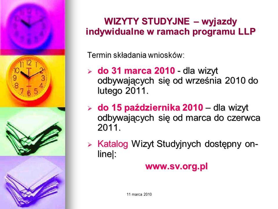 11 marca 2010 WIZYTY STUDYJNE – wyjazdy indywidualne w ramach programu LLP Termin składania wniosków: do 31 marca 2010 - dla wizyt odbywających się od września 2010 do lutego 2011.
