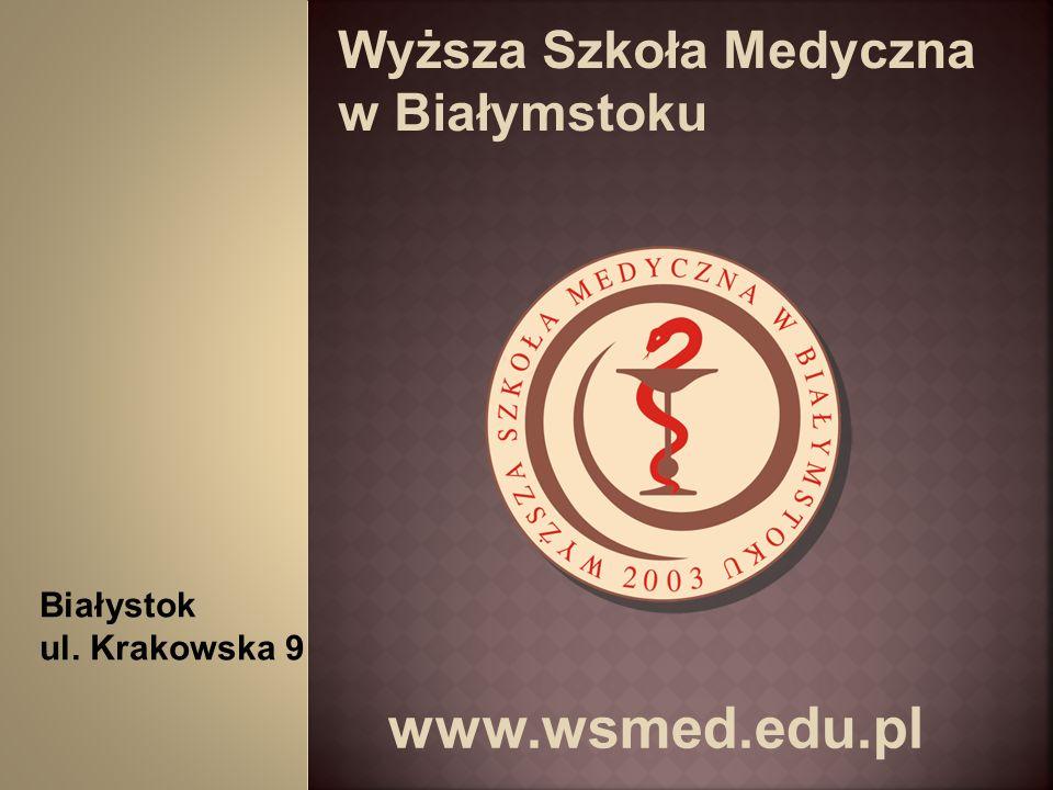 Wyższa Szkoła Medyczna w Białymstoku www.wsmed.edu.pl Białystok ul. Krakowska 9