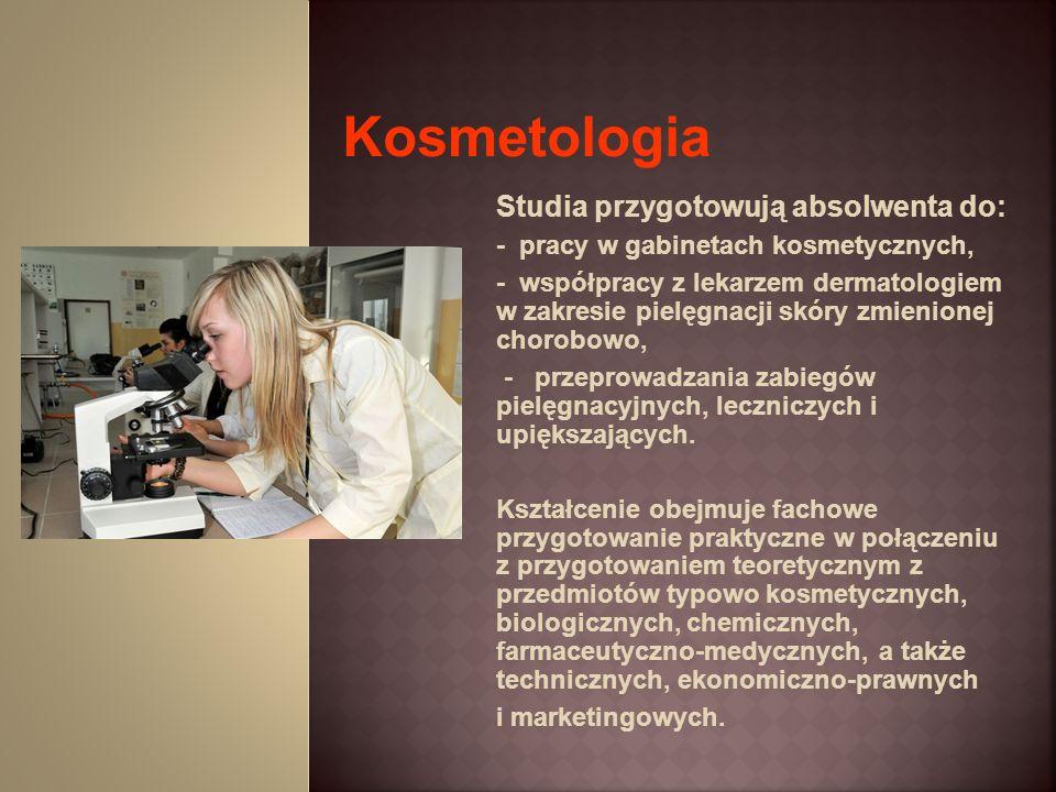 Studia przygotowują absolwenta do: - pracy w gabinetach kosmetycznych, - współpracy z lekarzem dermatologiem w zakresie pielęgnacji skóry zmienionej c