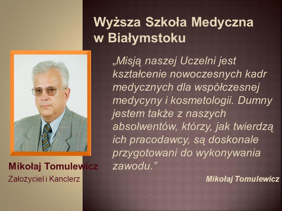 Mikołaj Tomulewicz Założyciel i Kanclerz Misją naszej Uczelni jest kształcenie nowoczesnych kadr medycznych dla współczesnej medycyny i kosmetologii.