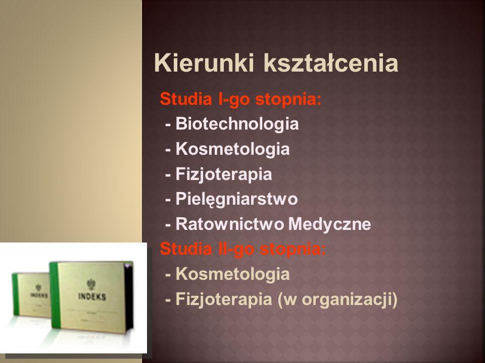 Studia I-go stopnia: - Biotechnologia - Kosmetologia - Fizjoterapia - Pielęgniarstwo - Ratownictwo Medyczne Studia II-go stopnia: - Kosmetologia - Fiz