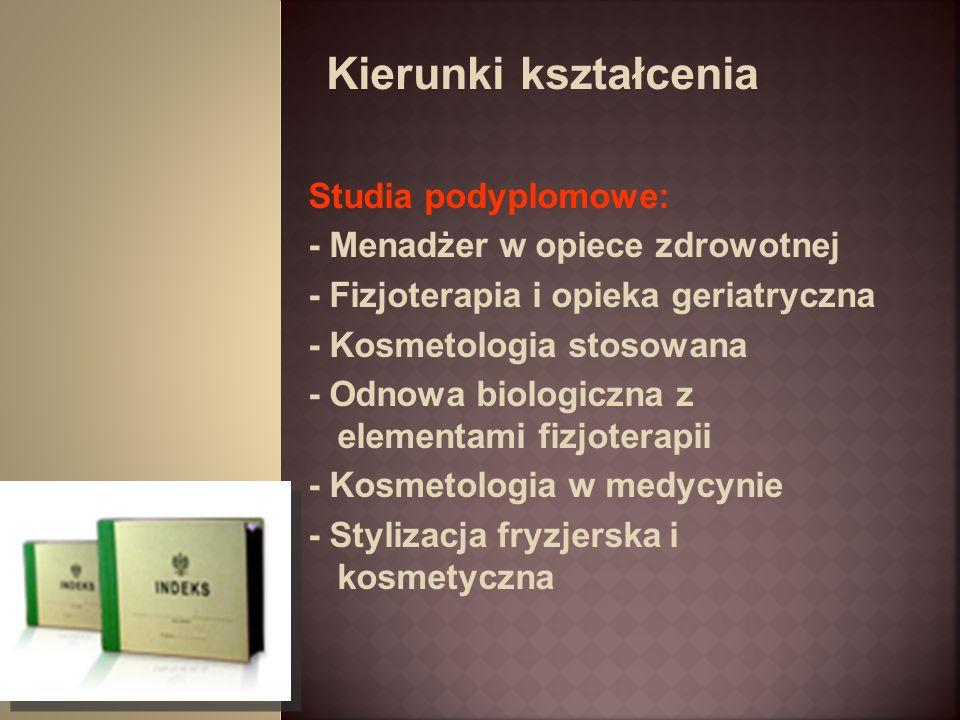 Studia podyplomowe: - Menadżer w opiece zdrowotnej - Fizjoterapia i opieka geriatryczna - Kosmetologia stosowana - Odnowa biologiczna z elementami fiz