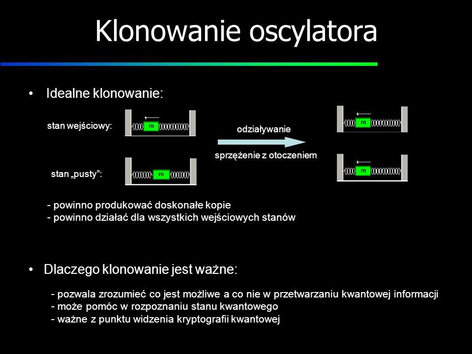 Klonowanie oscylatora Idealne klonowanie: stan wejściowy: stan pusty: odziaływanie sprzężenie z otoczeniem - powinno produkować doskonałe kopie - powi
