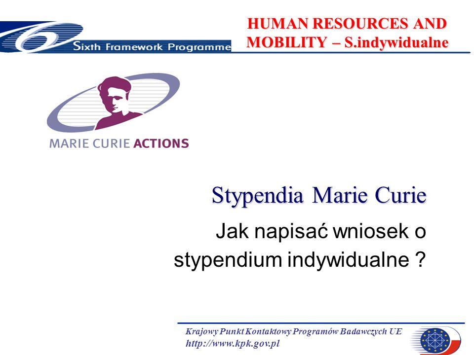 Krajowy Punkt Kontaktowy Programów Badawczych UE http://www.kpk.gov.pl HUMAN RESOURCES AND MOBILITY – S.indywidualne Stypendia Marie Curie Jak napisać wniosek o stypendium indywidualne ?