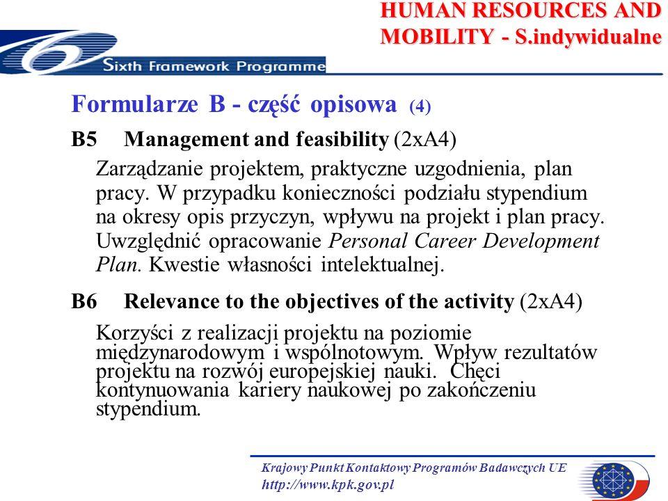 Krajowy Punkt Kontaktowy Programów Badawczych UE http://www.kpk.gov.pl HUMAN RESOURCES AND MOBILITY - S.indywidualne Formularze B - część opisowa (4) B5Management and feasibility (2xA4) Zarządzanie projektem, praktyczne uzgodnienia, plan pracy.
