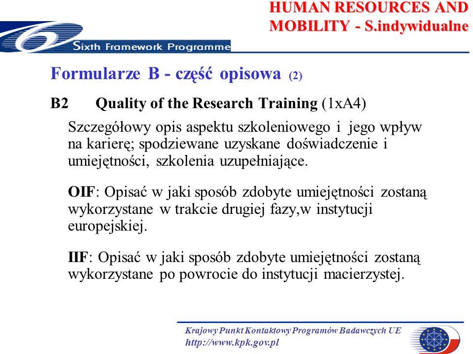 Krajowy Punkt Kontaktowy Programów Badawczych UE http://www.kpk.gov.pl HUMAN RESOURCES AND MOBILITY - S.indywidualne Formularze B - część opisowa (2) B2 Quality of the Research Training (1xA4) Szczegółowy opis aspektu szkoleniowego i jego wpływ na karierę; spodziewane uzyskane doświadczenie i umiejętności, szkolenia uzupełniające.