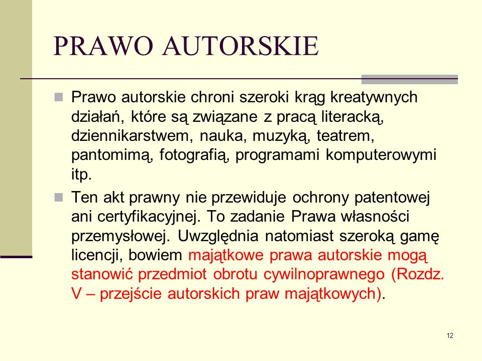 12 PRAWO AUTORSKIE Prawo autorskie chroni szeroki krąg kreatywnych działań, które są związane z pracą literacką, dziennikarstwem, nauka, muzyką, teatr