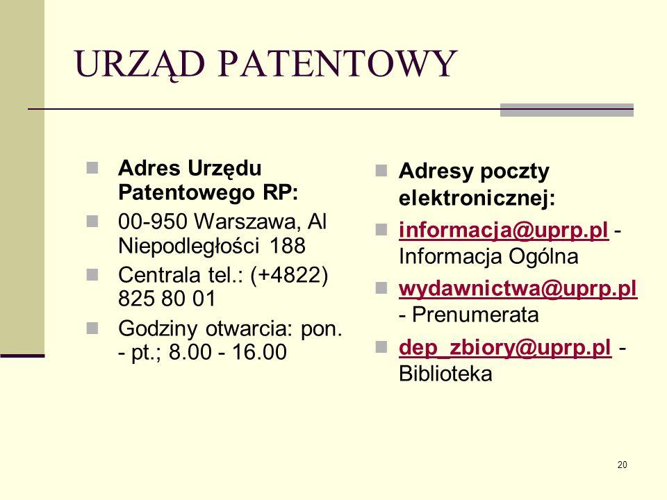 20 URZĄD PATENTOWY Adres Urzędu Patentowego RP: 00-950 Warszawa, Al Niepodległości 188 Centrala tel.: (+4822) 825 80 01 Godziny otwarcia: pon. - pt.;
