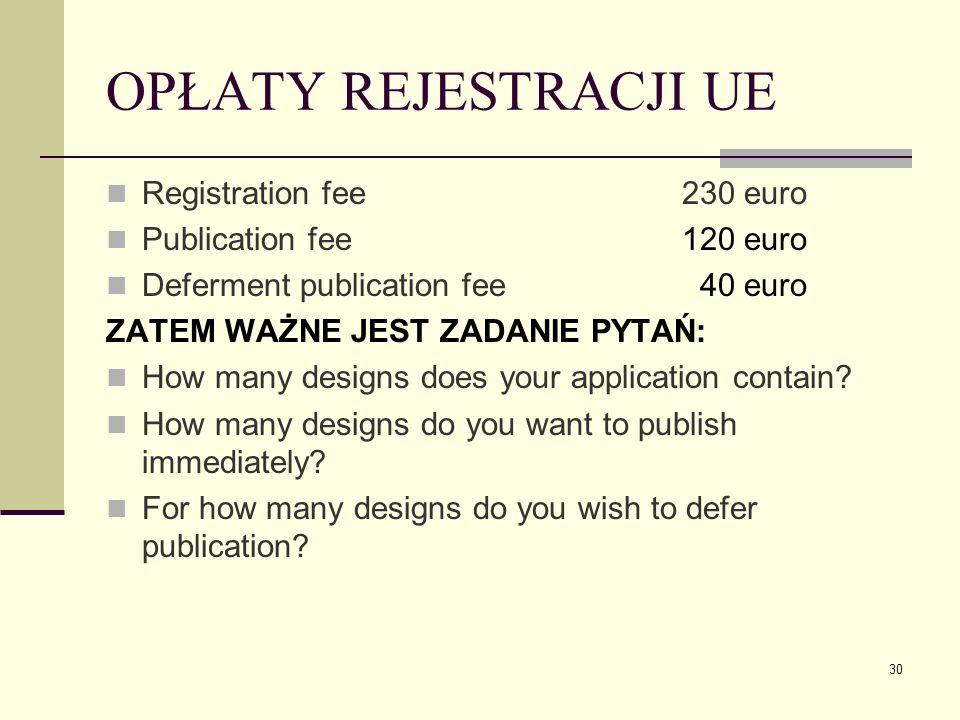 30 OPŁATY REJESTRACJI UE Registration fee 230 euro Publication fee 120 euro Deferment publication fee 40 euro ZATEM WAŻNE JEST ZADANIE PYTAŃ: How many