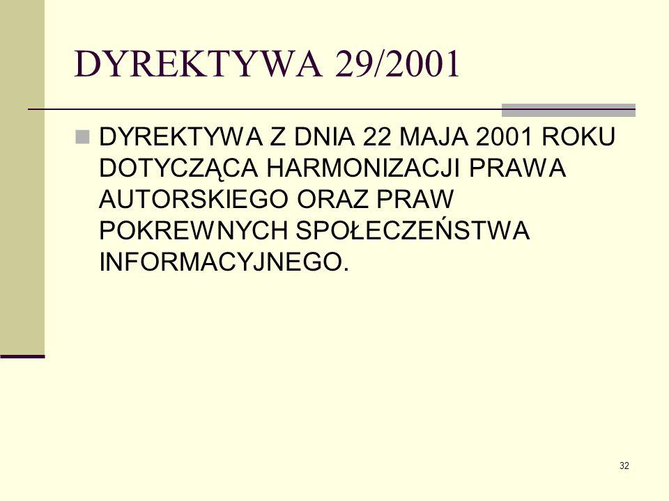 32 DYREKTYWA 29/2001 DYREKTYWA Z DNIA 22 MAJA 2001 ROKU DOTYCZĄCA HARMONIZACJI PRAWA AUTORSKIEGO ORAZ PRAW POKREWNYCH SPOŁECZEŃSTWA INFORMACYJNEGO.