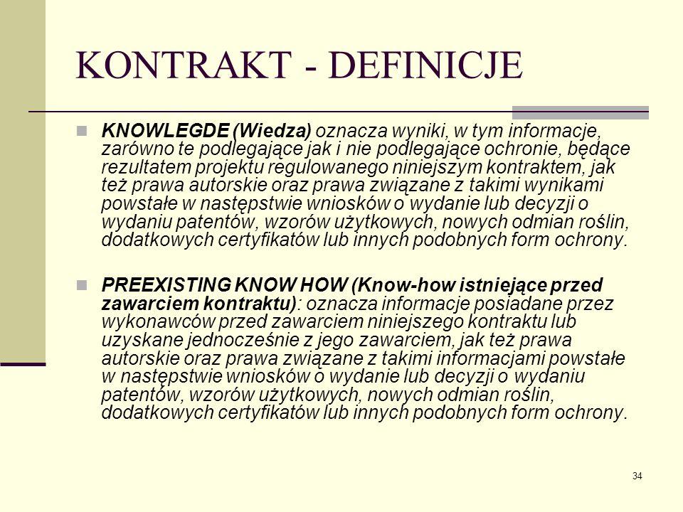 34 KONTRAKT - DEFINICJE KNOWLEGDE (Wiedza) oznacza wyniki, w tym informacje, zarówno te podlegające jak i nie podlegające ochronie, będące rezultatem
