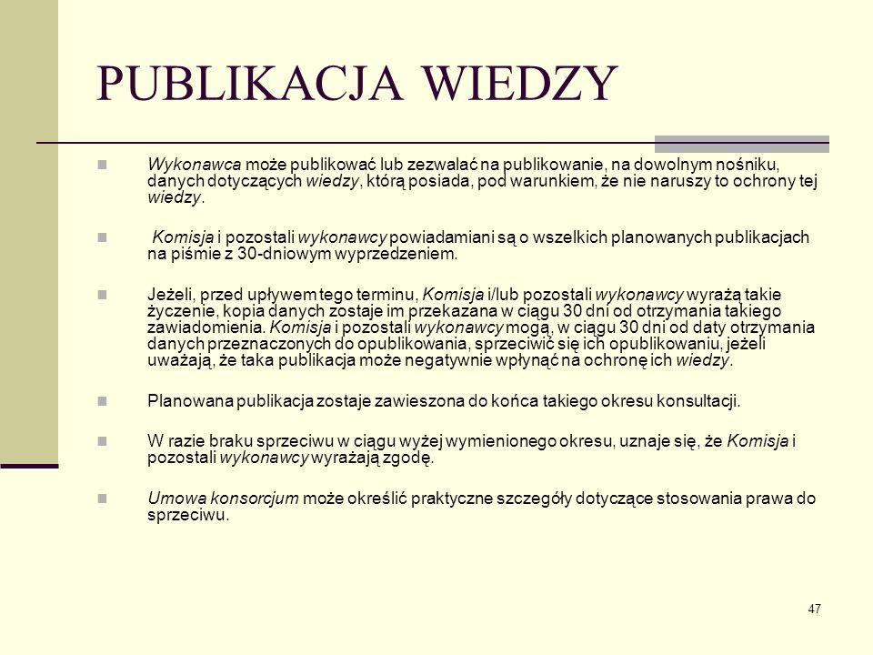 47 PUBLIKACJA WIEDZY Wykonawca może publikować lub zezwalać na publikowanie, na dowolnym nośniku, danych dotyczących wiedzy, którą posiada, pod warunk