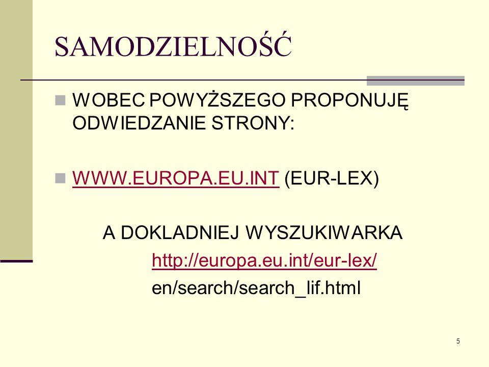 5 SAMODZIELNOŚĆ WOBEC POWYŻSZEGO PROPONUJĘ ODWIEDZANIE STRONY: WWW.EUROPA.EU.INT (EUR-LEX) WWW.EUROPA.EU.INT A DOKLADNIEJ WYSZUKIWARKA http://europa.e