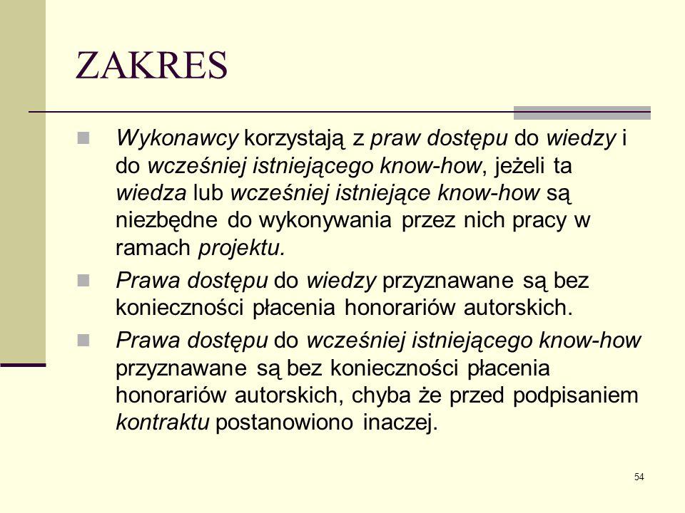 54 ZAKRES Wykonawcy korzystają z praw dostępu do wiedzy i do wcześniej istniejącego know-how, jeżeli ta wiedza lub wcześniej istniejące know-how są ni