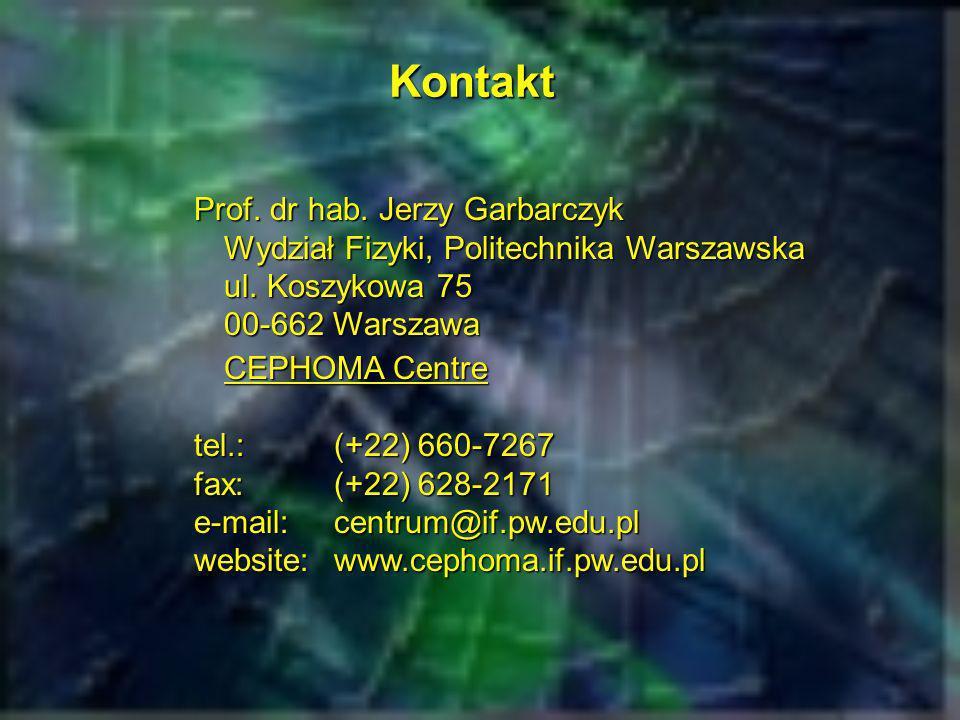 Kontakt Prof. dr hab. Jerzy Garbarczyk Wydział Fizyki, Politechnika Warszawska ul. Koszykowa 75 00-662 Warszawa CEPHOMA Centre tel.: (+22) 660-7267 fa