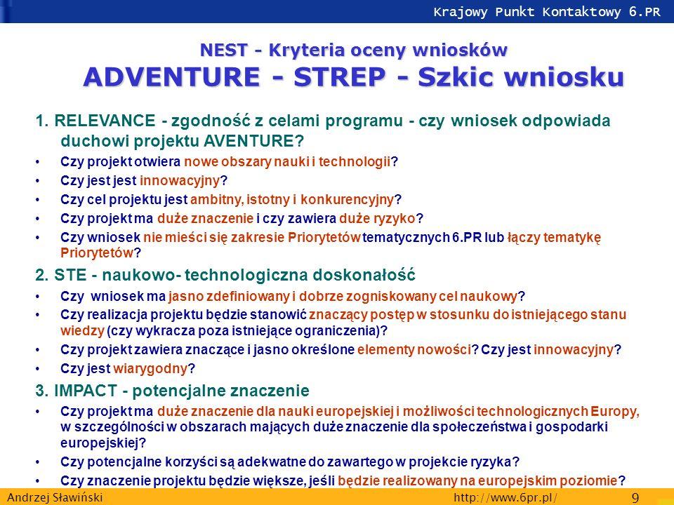 Krajowy Punkt Kontaktowy 6.PR http://www.6pr.pl/ 9 Andrzej Sławiński NEST - Kryteria oceny wniosków ADVENTURE - STREP - Szkic wniosku 1.