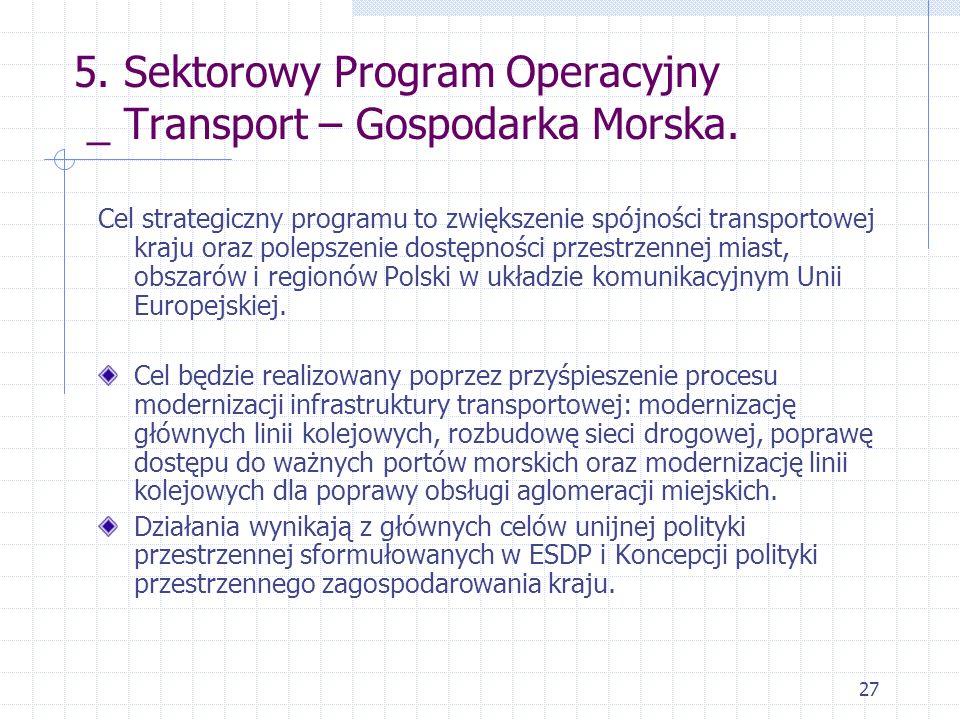 27 5. Sektorowy Program Operacyjny _ Transport – Gospodarka Morska. Cel strategiczny programu to zwiększenie spójności transportowej kraju oraz poleps