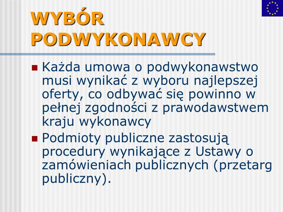 WYBÓR PODWYKONAWCY Każda umowa o podwykonawstwo musi wynikać z wyboru najlepszej oferty, co odbywać się powinno w pełnej zgodności z prawodawstwem kraju wykonawcy Podmioty publiczne zastosują procedury wynikające z Ustawy o zamówieniach publicznych (przetarg publiczny).